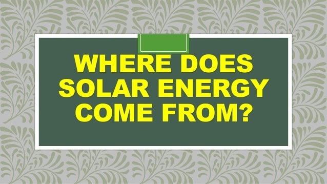 Where Does Solar Energy Come From