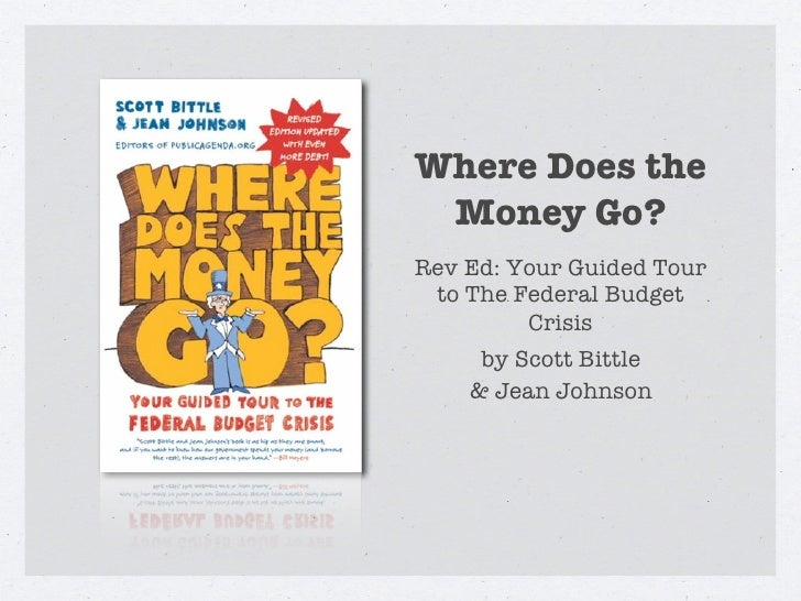Where Does the Money Go?Rev Ed: Your Guided Tour to The Federal Budget         Crisis     by Scott Bittle    & Jean Johnson