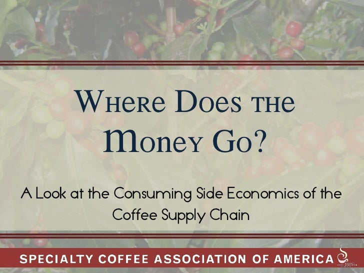 Where Does the         Money Go? A Look at the Consuming Side Economics of the               Coffee Supply Chain