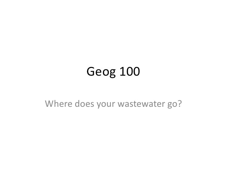 Geog 100<br />Where does your wastewater go?<br />