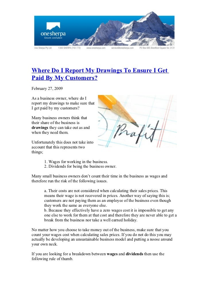 Where Do I Report My Drawings To Ensure I Get Paid By My Customers? February 27, 2009  As a business owner, where do I rep...
