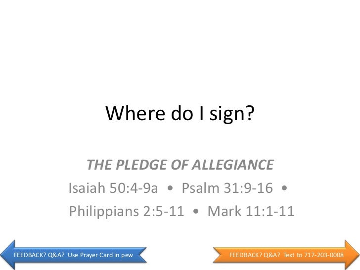 Where do I sign?                   THE PLEDGE OF ALLEGIANCE                Isaiah 50:4-9a • Psalm 31:9-16 •               ...