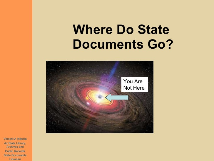Where Do State  Documents Go? Vincent A Alascia Az State Library, Archives and Public Records State Documents Librarian Yo...