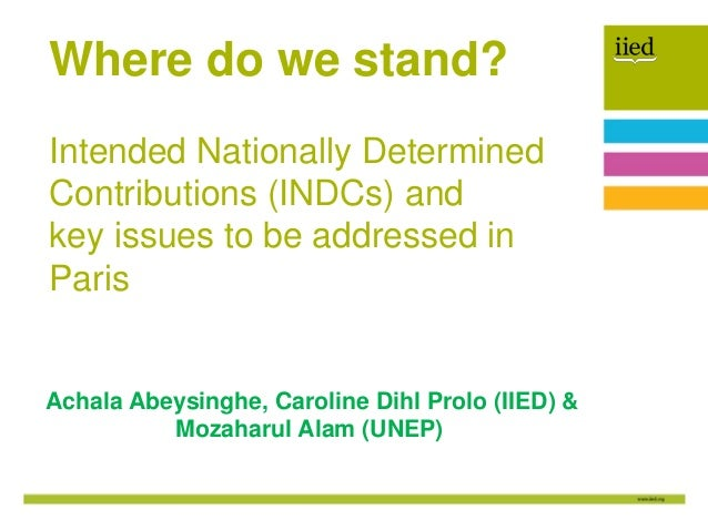 Author name Date Achala Abeysinghe, Caroline Dihl Prolo (IIED) & Mozaharul Alam (UNEP) Where do we stand? Intended Nationa...