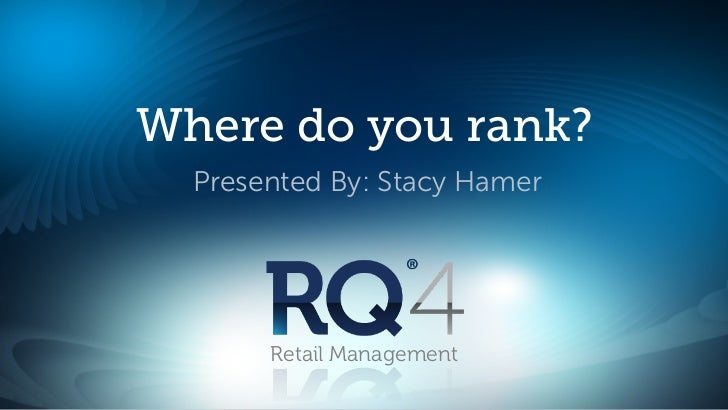 Where do you rank?  Presented By: Stacy Hamer       Retail Management
