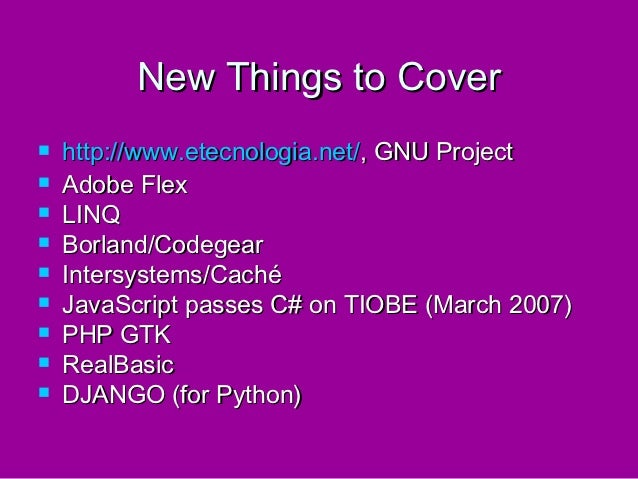 New Things to Cover   http://www.etecnologia.net/, GNU Project   Adobe Flex   LINQ   Borland/Codegear   Intersystems/...