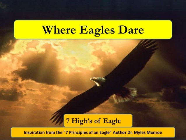 """Where Eagles Dare                     7 High's of EagleInspiration from the """"7 Principles of an Eagle"""" Author Dr. Myles Mo..."""