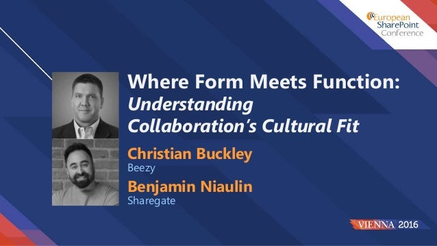 Where Form Meets Function: Understanding Collaboration's Cultural Fit Benjamin Niaulin Sharegate Christian Buckley Beezy