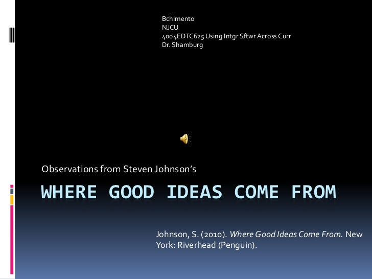 Where Good Ideas Come From<br />Observations from Steven Johnson's<br />Bchimento<br />NJCU  <br />4004EDTC625 Using Intgr...