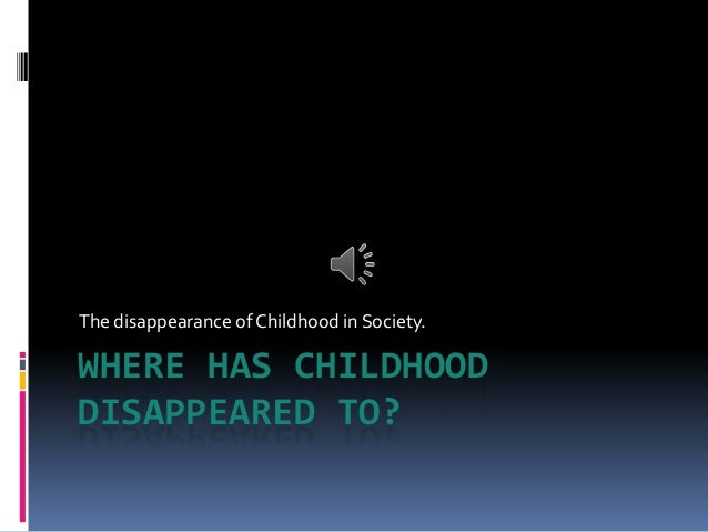 disappearance of childhood All the things you never even knew you wanted to know about neil postman on this page neil who what did he say the disappearance of childhood.