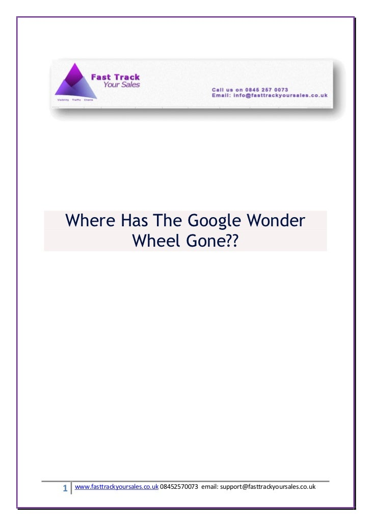 Where Has The Google Wonder       Wheel Gone??1   www.fasttrackyoursales.co.uk 08452570073 email: support@fasttrackyoursal...