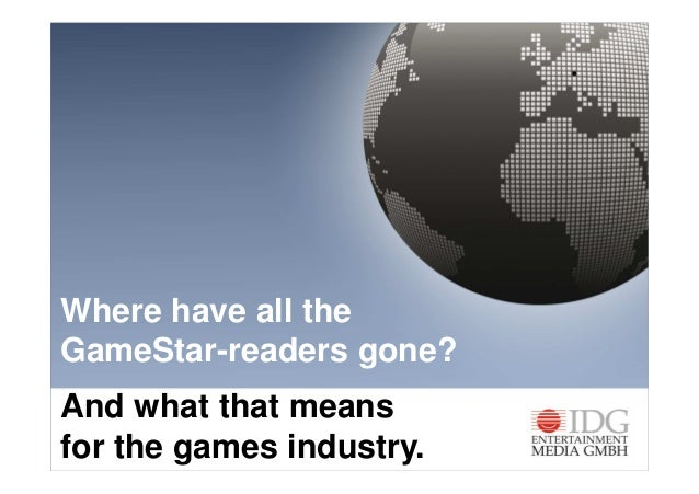 Where have all theGameStar-readers gone?And what that meansfor the games industry.