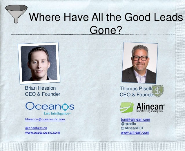 Where Have All the Good Leads Gone? Thomas Pisello CEO & Founder tom@alinean.com @tpisello @AlineanROI www.alinean.com Bri...