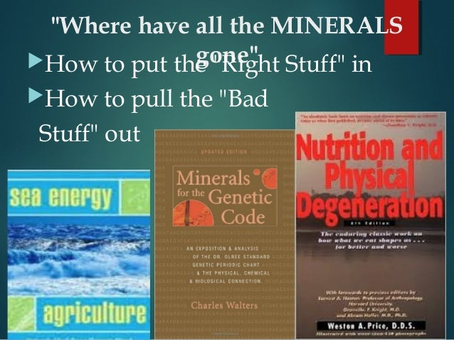 """""""Where have all the MINERALS gone""""How to put the """"Right Stuff"""" in How to pull the """"Bad Stuff"""" out"""