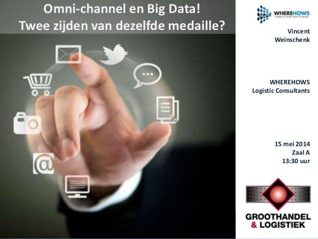 Omni-channel en Big Data! Twee zijden van dezelfde medaille? 15 mei 2014 Zaal A 13:30 uur Vincent Weinschenk WHEREHOWS Log...