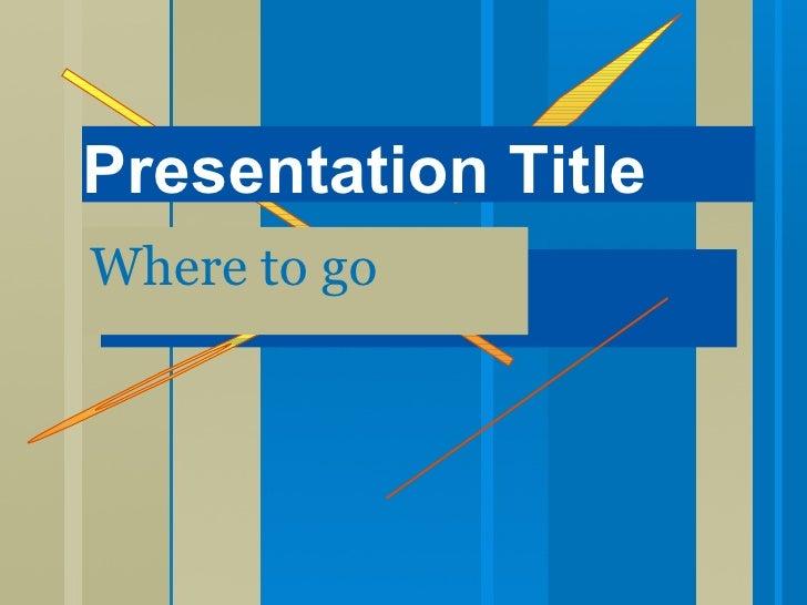 Where to go Presentation Title