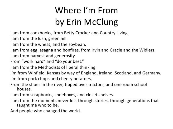 where i m from Where i'm from, as the title suggests, is a poem about all of the complex details that make up a person's origins and individual identity the from is not just a physical place but a.