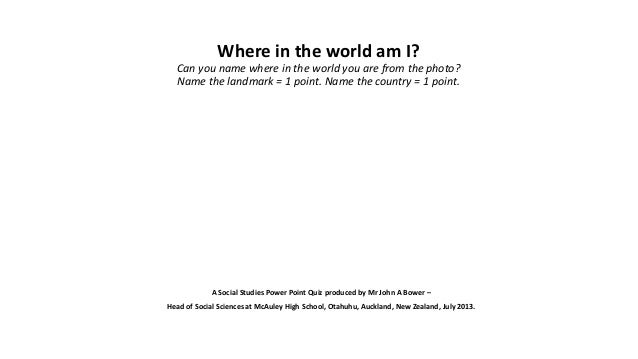 Where in the world am I? Can you name where in the world you are from the photo? Name the landmark = 1 point. Name the cou...