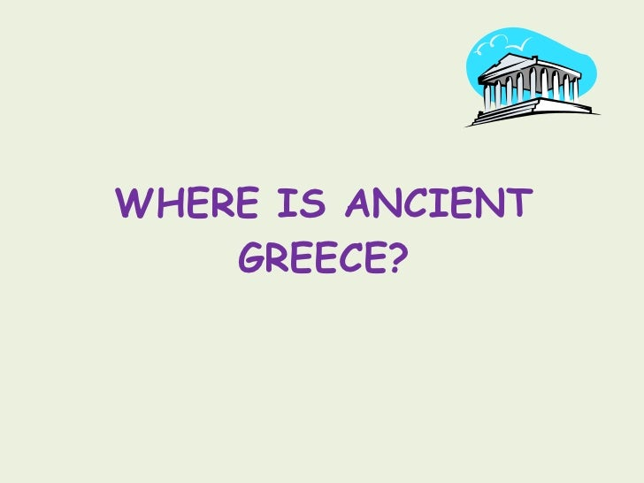 WHERE IS ANCIENT GREECE?