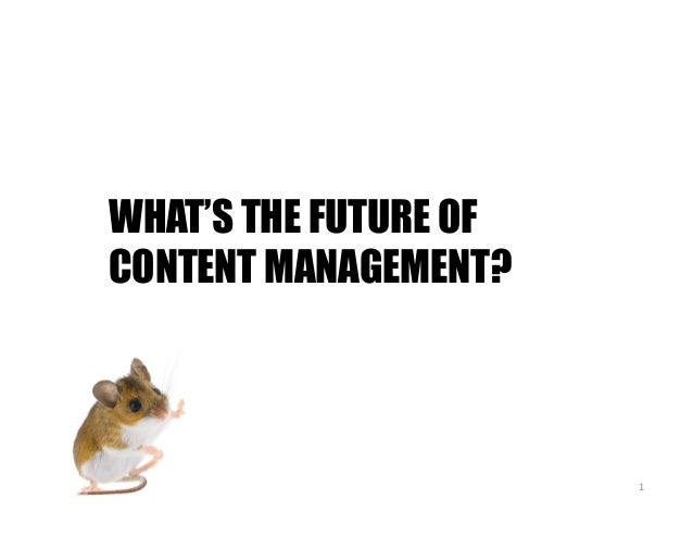 1   WHAT'S THE FUTURE OF CONTENT MANAGEMENT?