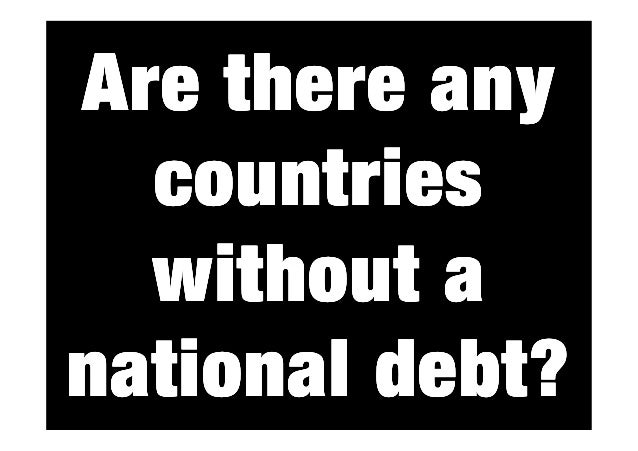 Are there any countries without a debt? national debt?