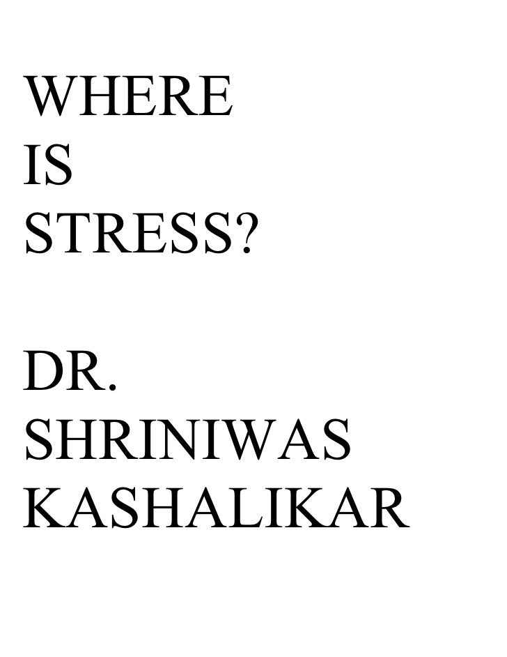 WHERE IS STRESS?  DR. SHRINIWAS KASHALIKAR