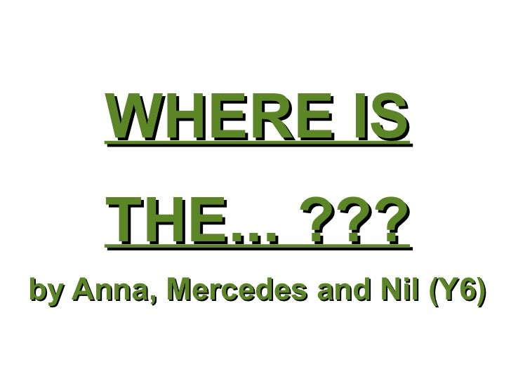 WHERE IS THE... ??? by Anna, Mercedes and Nil (Y6)