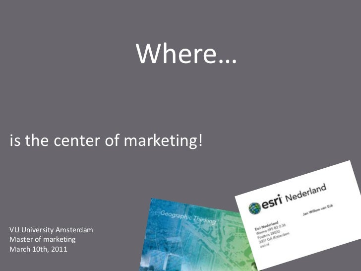 Where…<br />is the center of marketing!<br />VU University Amsterdam<br />Master of marketing<br />March 10th, 2011<br />
