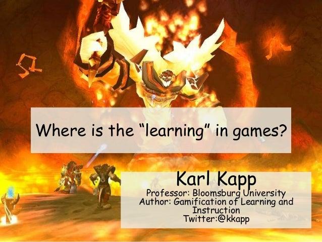"Karl Kapp - Identifying the ""Learning"" Elements in Games Slide 2"