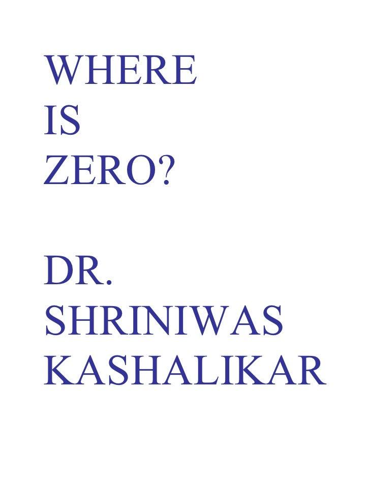 WHERE IS ZERO?  DR. SHRINIWAS KASHALIKAR