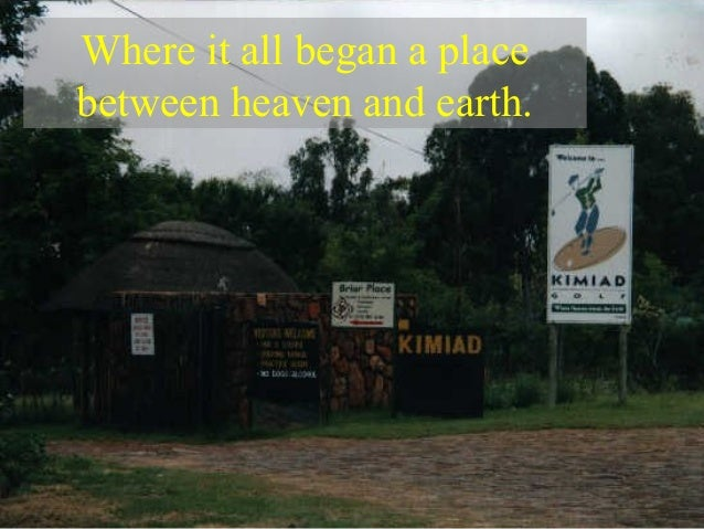 Where it all began a place between heaven and earth.