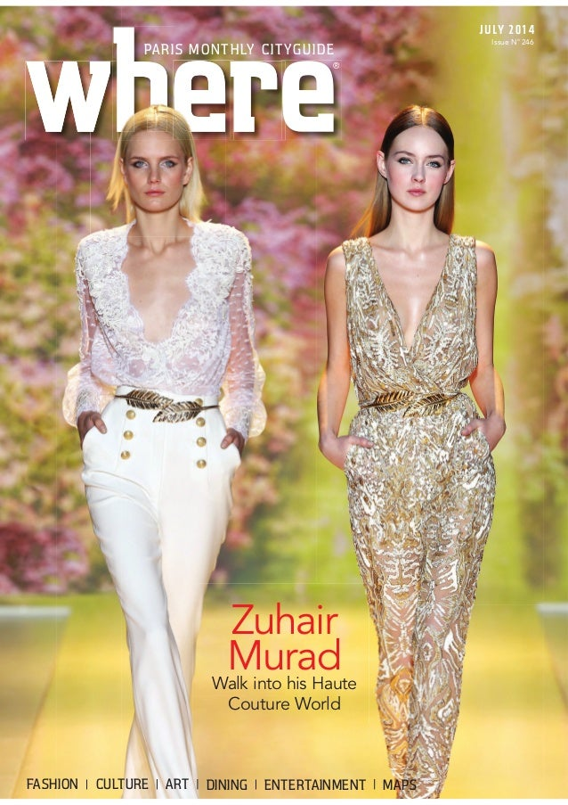 JULY 2014 Issue No 246 ® PARIS MONTHLY CITYGUIDE DINING ENTERTAINMENT MAPS Zuhair MuradWalk into his Haute Couture World F...