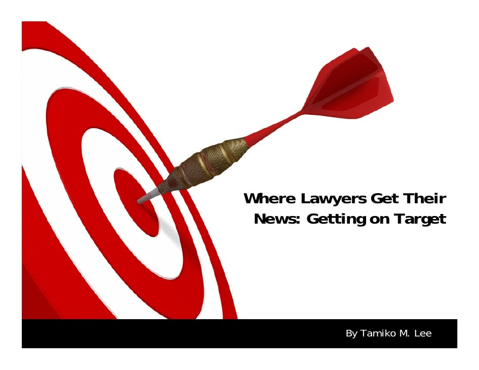 Where Lawyers Get Their  News: Getting on Target                 By Tamiko M. Lee