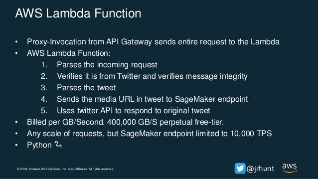 © 2018, Amazon Web Services, Inc. or its Affiliates. All rights reserved. @jrhunt Lambda Function – SageMaker and Twitter ...