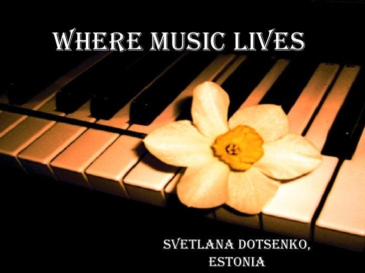 Where music lives Svetlana Dotsenko, Estonia