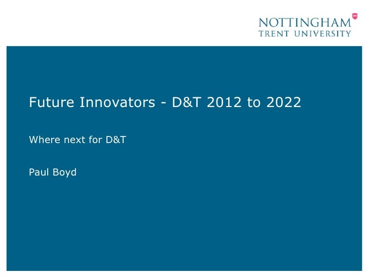 Future Innovators - D&T 2012 to 2022Where next for D&TPaul Boyd