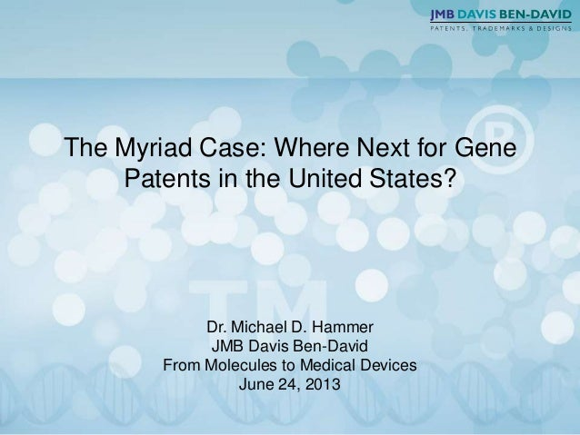 The Myriad Case: Where Next for Gene Patents in the United States? Dr. Michael D. Hammer JMB Davis Ben-David From Molecule...