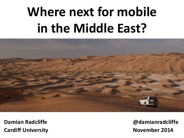 Where next for mobile  in the Middle East?  Damian Radcliffe @damianradcliffe  Cardiff University November 2014
