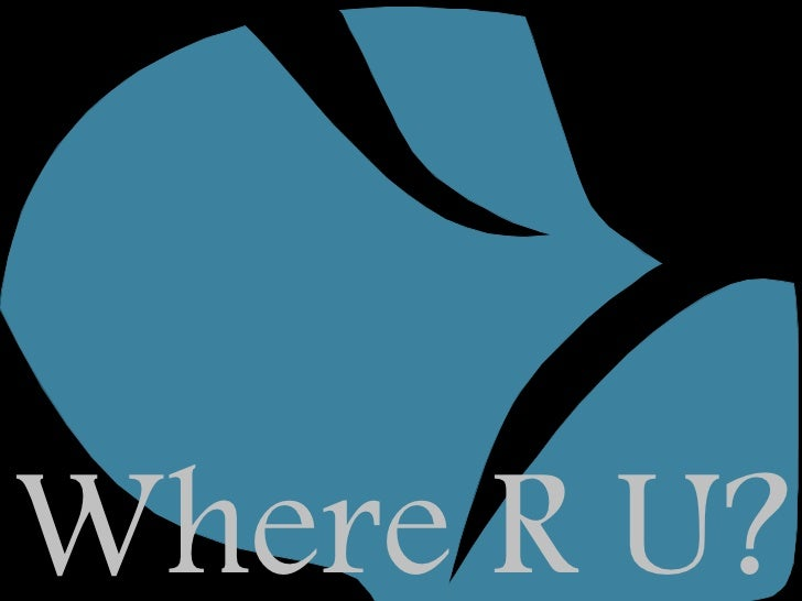 Where R U?
