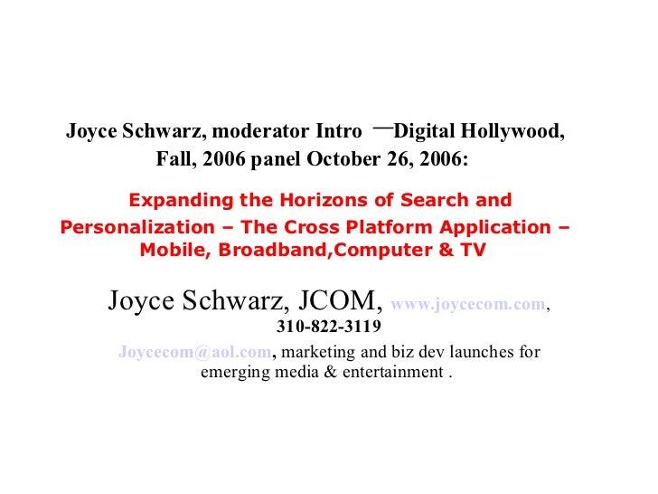 Joyce Schwarz, moderator Intro  – Digital Hollywood, Fall, 2006 panel October 26, 2006:    Expanding the Horizons of Searc...