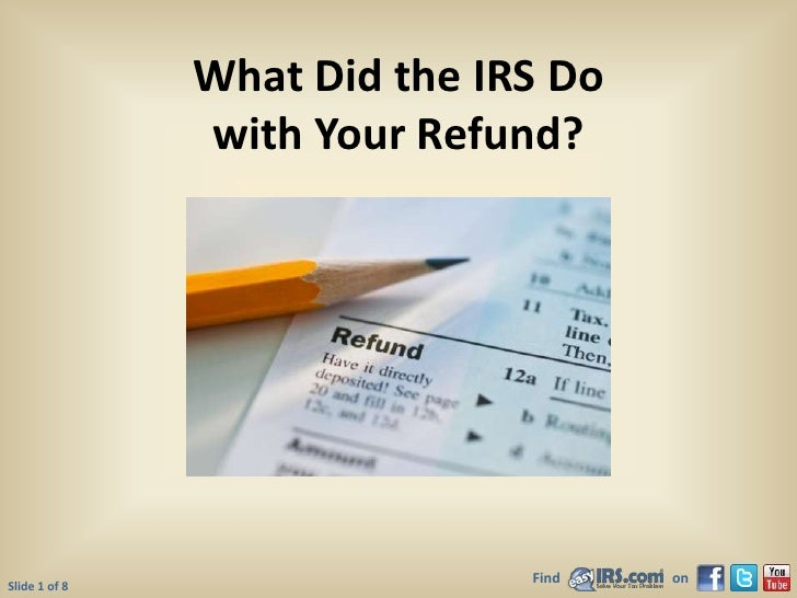 What Did the IRS Dowith Your Refund?<br />