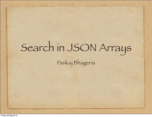 Search in JSON Arrays Pankaj Bhageria Friday 23 August 13