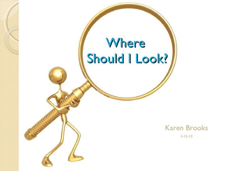 Where  Should I Look? Karen Brooks 3-15-10