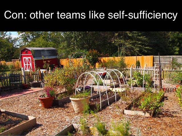 Con: other teams like self-sufficiency