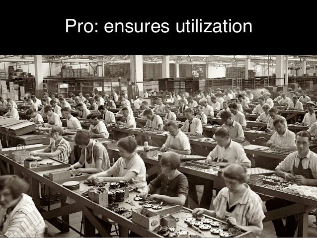 Pro: ensures utilization