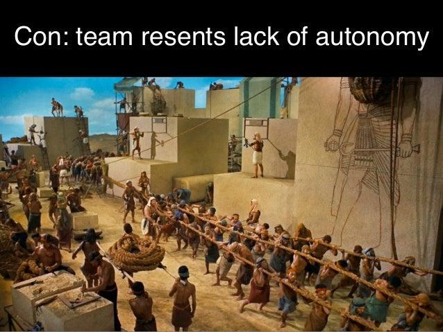 Con: team resents lack of autonomy