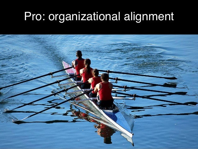 Pro: organizational alignment