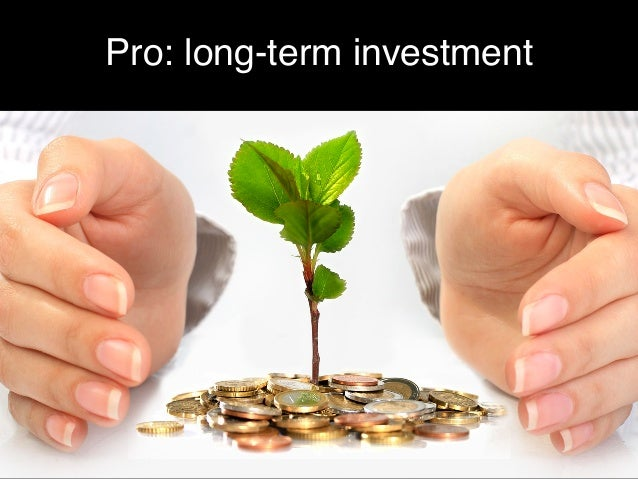 Pro: long-term investment