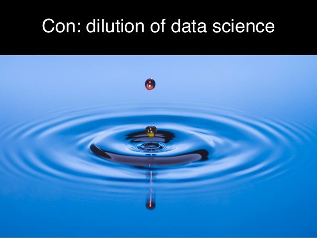 Con: dilution of data science