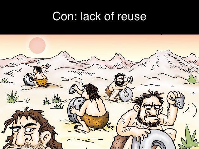 Con: lack of reuse